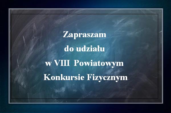 VII POWIATOWY KONKURS FIZYCZNY - etap szkolny