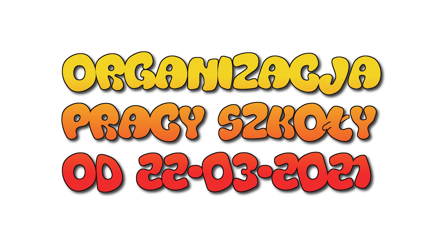 Organizacja pracy szkoły od 22.03.2021r.