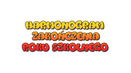 HARMONOGRAM ZAKOŃCZENIA ROKU SZKOLNEGO 2020/ 2021